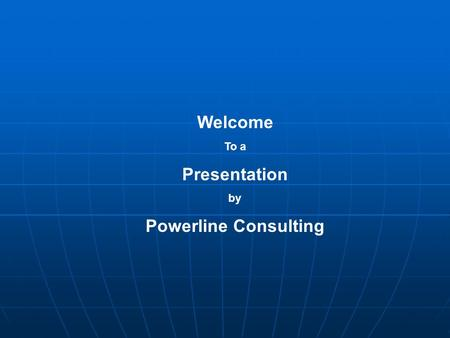 Welcome To a Presentation by Powerline Consulting.