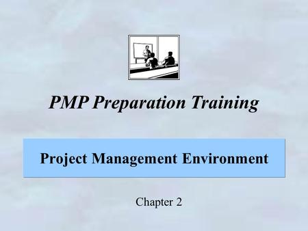 Project Management Environment Chapter 2 PMP Preparation Training.