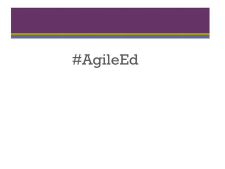 #AgileEd. Using Agile in the Classroom Cindy Royal, Associate Professor Texas State University slideshare.net/cindyroyal #AgileEd.