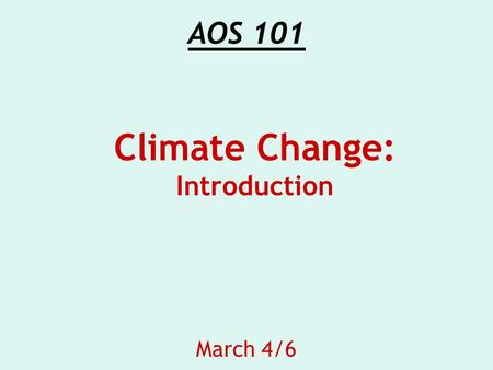 AOS 101 March 4/6 Climate Change: Introduction.