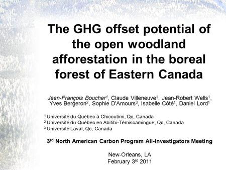 The GHG offset potential of the open woodland afforestation in the boreal forest of Eastern Canada Jean-François Boucher 1, Claude Villeneuve 1, Jean-Robert.
