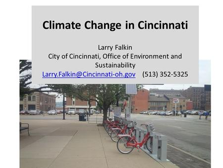 Climate Change in Cincinnati Larry Falkin City of Cincinnati, Office of Environment and Sustainability