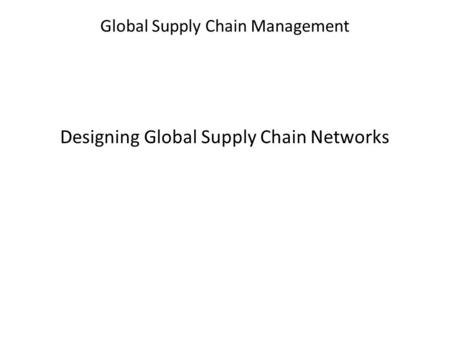 Global Supply Chain Management Designing Global Supply Chain Networks.