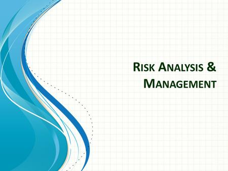 R ISK A NALYSIS & M ANAGEMENT. Risk – possibility that an undesirable event (called the risk event) could happen – Involve uncertainty and loss – Events.