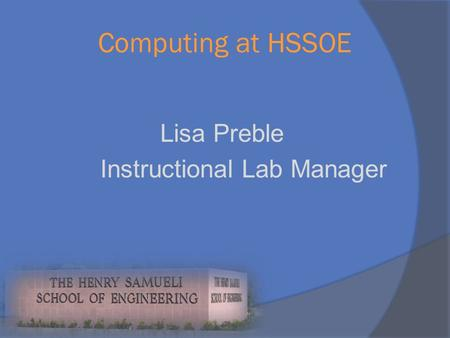 Computing at HSSOE Lisa Preble Instructional Lab Manager.