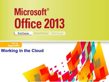 Working in the Cloud. Understand Office 2013 in the CloudUnderstand Office 2013 in the Cloud Work OnlineWork Online Explore SkyDriveExplore SkyDrive Manage.