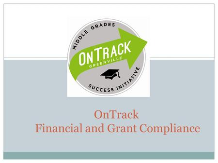 OnTrack Financial and Grant Compliance. Welcome The OnTrack Policies and Procedures is a draft and a living document. It may be changed based on UWGC.
