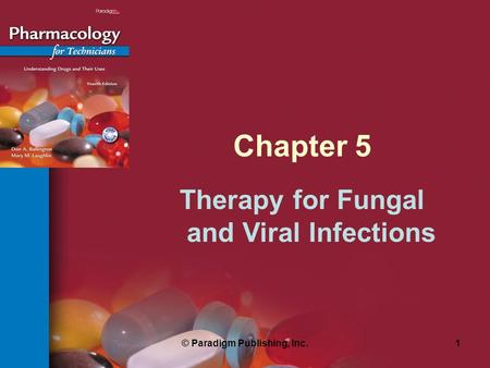 Therapy for Fungal and Viral Infections © Paradigm Publishing, Inc.