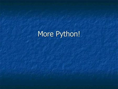 More Python!. Lists, Variables with more than one value Variables can point to more than one value at a time. The simplest way to do this is with a List.