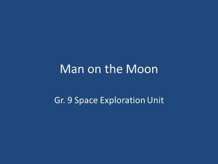 Man on the Moon Gr. 9 Space Exploration Unit. The Moon is the only world that humans have landed on outside of Earth. As Earth's nearest neighbor, it.