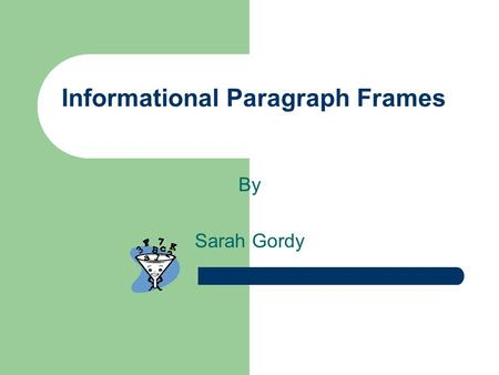 Informational Paragraph Frames By Sarah Gordy. What is it? Expository paragraph frames help students practice retelling, as retelling improves comprehension.