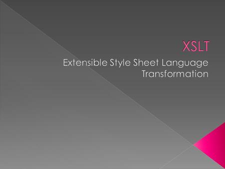  XSL – Extensible Style Sheet Language  XSLT – XSL Transformations › Used to transform XML documents to other formats,like HTML or other XML documents.