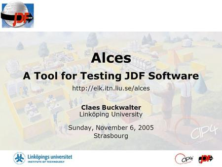 Alces A Tool for Testing JDF Software  Claes Buckwalter Linköping University Sunday, November 6, 2005 Strasbourg.
