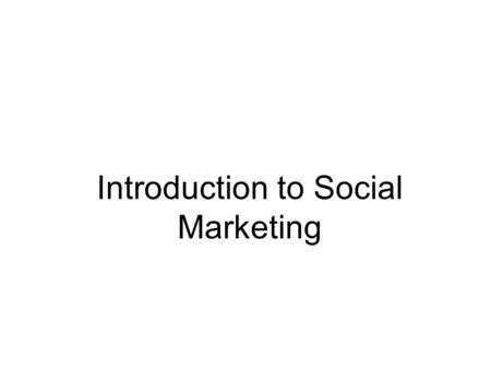 Introduction to Social Marketing. Outline Social Marketing defined Behavior Management Tools: - Education - Marketing - Law Public Policy Perspectives.