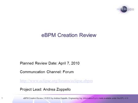 EBPM Creation Review | © 2010 by Andrea Zoppello, Engineering Ing. Informatica S.p.A, made available under the EPL v1.0 1 eBPM Creation Review Planned.