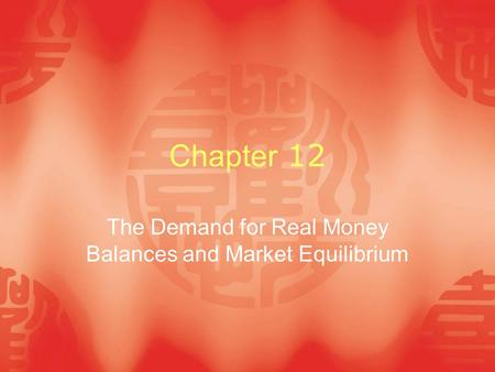 Chapter 12 The Demand for Real Money Balances and Market Equilibrium.
