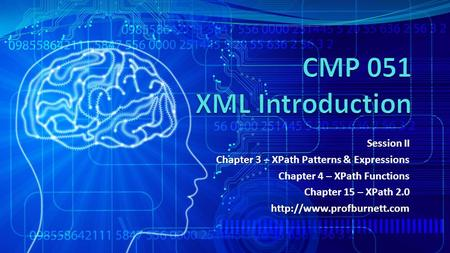 Session II Chapter 3 – Chapter 3 – XPath Patterns & Expressions Chapter 4 – XPath Functions Chapter 15 – XPath 2.0http://www.profburnett.com.
