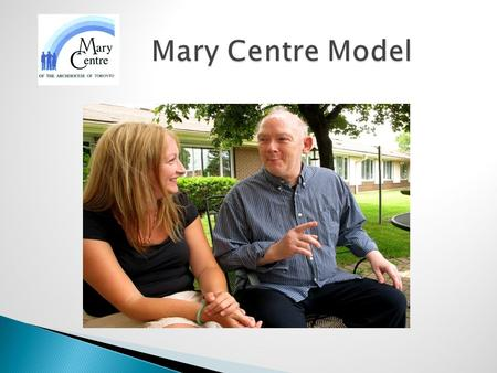 Mary Centre Model Mary Centre Model. Mission Statement Mary Centre delivers integrated supports and services and creates new opportunities for the benefit.