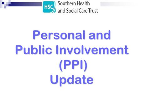 Personal and Public Involvement (PPI) Update. Progress Update Baseline mapping of PPI activity across the Trust completed Draft Strategic Action Plan.