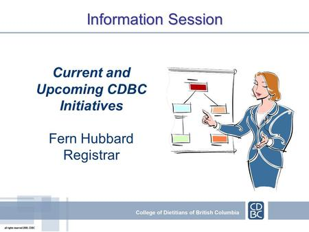 Information Session Current and Upcoming CDBC Initiatives Fern Hubbard Registrar.