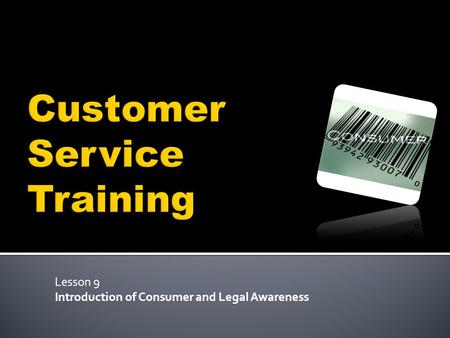 Lesson 9 Introduction of Consumer and Legal Awareness.