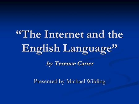 """The Internet and the English Language"" by Terence Carter Presented by Michael Wilding."