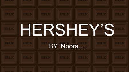 HERSHEY'S BY: Noora…. Hershey's – A Brief Overview  The Hershey Company is the largest chocolate manufacturer in North America, with its headquarters.