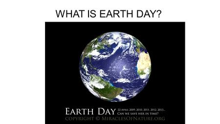 WHAT IS EARTH DAY?. Loss of forest cover Air pollution Water pollution Overpopulation Erosion of soil Climate change Introduction of genetically modified.