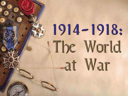 1914-1918: The World at War 1914-1918: The World at War.