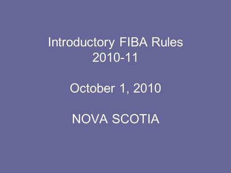 Introductory FIBA Rules 2010-11 October 1, 2010 NOVA SCOTIA.