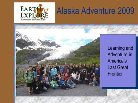 Alaska Adventure 2009 Learning and Adventure in America's Last Great Frontier.