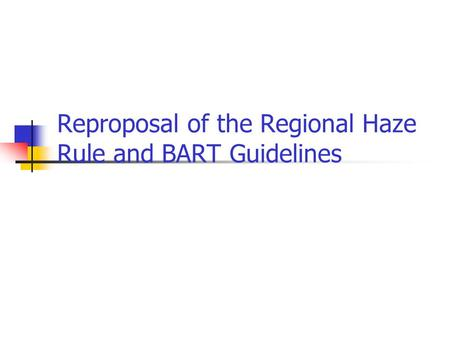 Reproposal of the Regional Haze Rule and BART Guidelines.