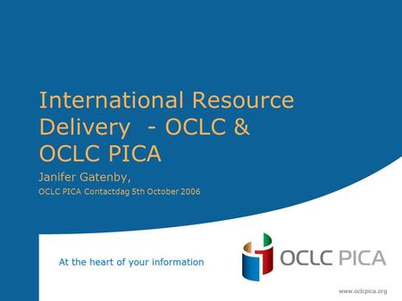 International Resource Delivery - OCLC & OCLC PICA Janifer Gatenby, OCLC PICA Contactdag 5th October 2006.