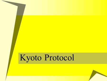 Kyoto Protocol. What is Kyoto protocol?  UN held a conference on environment (known as Earth Summit) in Brazil in '92.  A treaty called United Nations.