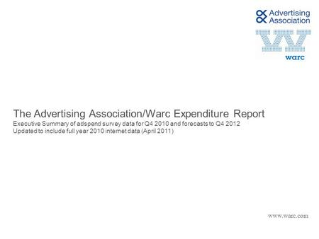 The Advertising Association/Warc Expenditure Report Executive Summary of adspend survey data for Q4 2010 and forecasts to Q4 2012 Updated to include full.