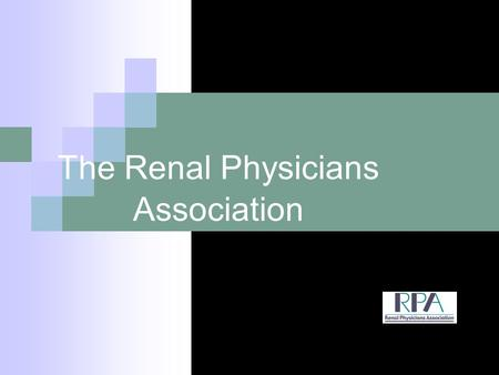 The Renal Physicians Association. Who is The Renal Physicians Association? A national organization with the expertise and successful track record of pro-actively.
