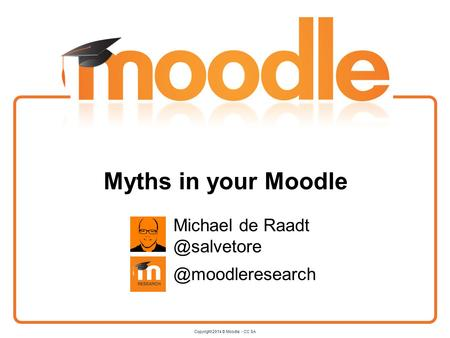 Michael  h Copyright 2014 © Moodle - CC SA Myths in your Moodle Michael
