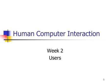 1 Human Computer Interaction Week 2 Users. 2 A Cognitive perspective Cognition: How we gain knowledge These includes: Understanding Remembering Reasoning.