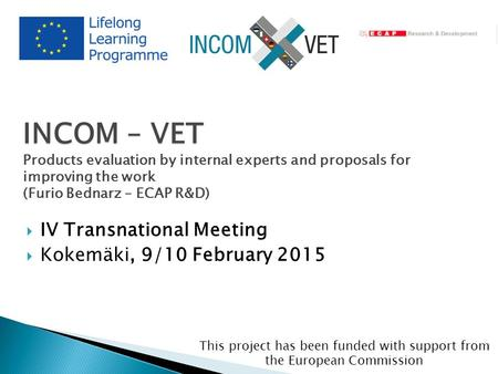 This project has been funded with support from the European Commission partner logo INCOM – VET INCOM – VET Products evaluation by internal experts and.