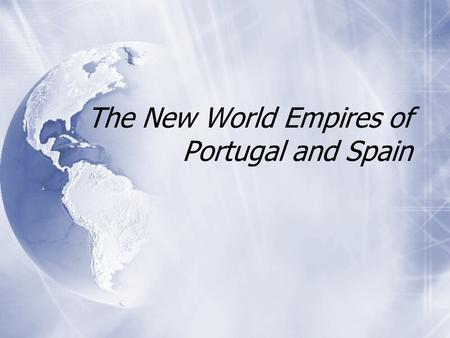 The New World Empires of Portugal and Spain. The Treaty of Tordesillas  Columbus's voyage intensified rivalry between Portugal and Spain  Both countries.
