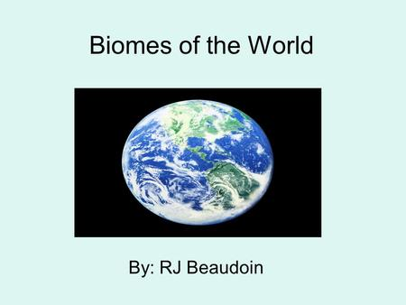Biomes of the World By: RJ Beaudoin Tropical Rainforest Biome Average rainfall is more than 3 meters. Average temperature is 26c. The vampire bat is.