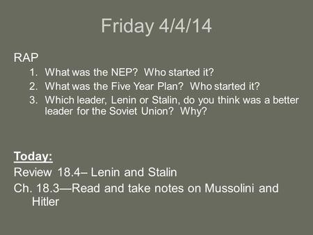 Friday 4/4/14 RAP 1.What was the NEP? Who started it? 2.What was the Five Year Plan? Who started it? 3.Which leader, Lenin or Stalin, do you think was.