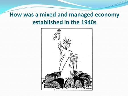 How was a mixed and managed economy established in the 1940s.