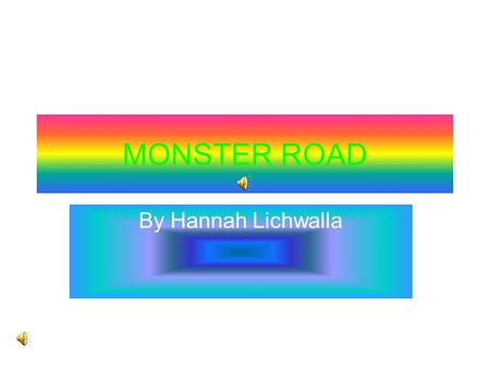 MONSTER ROAD By Hannah Lichwalla Stuff about the book How many pages? 132 Written by DAVID LUBAR ILLUSTRATED BY David lubar.