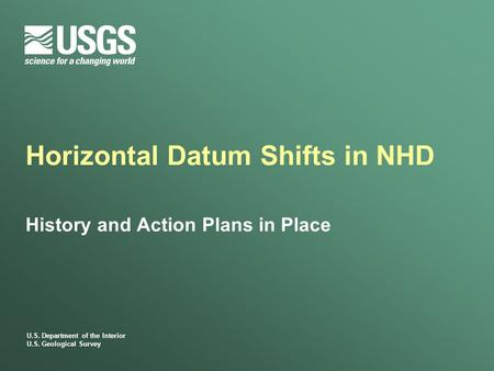 U.S. Department of the Interior U.S. Geological Survey Horizontal Datum Shifts in NHD History and Action Plans in Place.