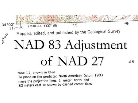 NAD 83 Adjustment of NAD 27 of NAD 27. North American Datum of 1927 (NAD 27) Clarke 1866 Ellipsoid tied to the Earth at Meades Ranch.