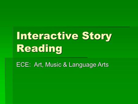 Interactive Story Reading ECE: Art, Music & Language Arts.