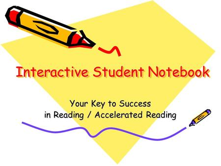 Interactive Student Notebook Your Key to Success in Reading / Accelerated Reading.