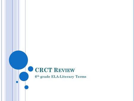CRCT R EVIEW 6 th grade ELA-Literary Terms. L ITERARY T ERMS Genre: a genre is a type of literature or writing. (we also talk about music and movie genres)