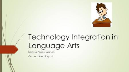 Technology Integration in Language Arts Nikayla Pasley-Watson Content Area Report.